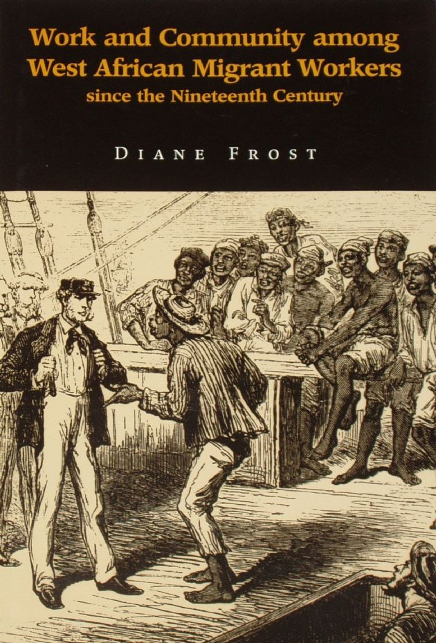 Work and Comminity among West African Migrant Workers since the Nineteenth Century, by Diane Frost